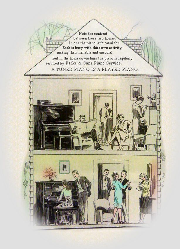 Ad: Note the contrast between these two homes. In one the piano isn't cared for. Each is busy with thier own activity, making them irritable and unsocial. But in the home downstairs the piano is regularly serviced by Parks & Sons Piano Service. - - A TUNED PIANO IS A PLAYED PIANO - -